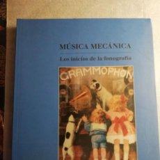 Libros de segunda mano: MUSICA MECANICA LOS INICIOS DE LA FONOGRAFIA. Lote 211526869
