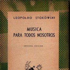 Libros de segunda mano: AUSTRAL 591 : LEOPOLDO STOKOWSKI - MÚSICA PARA TODOS NOSOTROS (1946). Lote 212010440