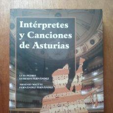 Libros de segunda mano: INTERPRETES Y CANCIONES DE ASTURIAS, LUIS PEDRO ESTRADA FERNANDEZ, ARSENIO MIGUEL, OVIEDO, 2007. Lote 212032325