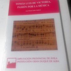 Libros de segunda mano: ANA MARÍA SABE ANDREU, TOMÁS LUIS DE VICTORIA, PASIÓN POR LA MÚSICA, AVILA, 2008. Lote 212734168