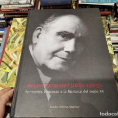 Libros de segunda mano: ANTONI TORRANDELL ( 1881 - 1963 ) : HARMONIES FRANCESES A LA MALLORCA DEL SEGLE XX. INCA . 2015.. Lote 214468560