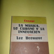 Libros de segunda mano: LA MÚSICA, LO CUBANO Y LA INNOVACIÓN, LEO BROUWER, ED. LETRAS CUBANAS. Lote 248450750