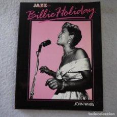 Libros de segunda mano: JAZZ LIFE TIMES. BILLIE HOLLIDAY - JOHN WHITE - OMNIBUS PRESS - 1988 - EN INGLES. Lote 218833556