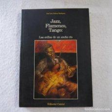 Libros de segunda mano: JAZZ, FLAMENCO, TANGO: LAS ORILLAS DE UN ANCHO RIO - JOSÉ LUIS SALINAS RODRÍGUEZ - CATRIEL - 1994. Lote 218834598