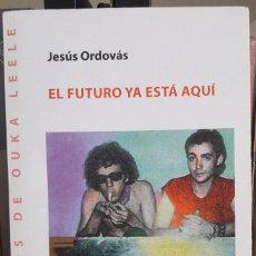 Libros de segunda mano: JESUS ORDOVAS EL FUTURO YA ESTÁ AQUÍ (2014) (OUKA LELE-MOVIDA-ALASKA-ALMODOVAR-CARLOS BERLANGA-PUNK). Lote 219623417