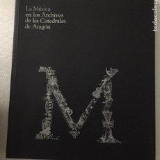 Libros de segunda mano: LA MUSICA EN LOS ARCHIVOS DE LAS CATEDRALES DE ARAGON,. Lote 221415821