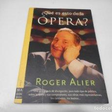 Libros de segunda mano: ROGER ALIER ¿QUÉ ES ESTO DE LA OPERA? Q3183T. Lote 221548821