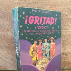 Libros de segunda mano: ¡ GRITAD ! - PHILIP NORMAN - BEATLES LA LEGENDARIA HISTORIA DEL LEGENDARIO GRUPO - ESCASISIMO - GCH1. Lote 222420242