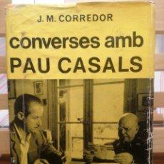 Libros de segunda mano: CONVERSES AMB PAU CASALS. J. M. CORREDOR. EDIT. SELECTA. BARCELONA, 1967. PRIMERA EDICIÓ.. Lote 222468943