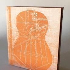 Libros de segunda mano: GUITARRAS JOSÉ RAMÍREZ, 125 ANIVERSARIO - LIBRO ANIVERSARIO GUITARREROS JOSÉ RAMÍREZ - LUTHIER. Lote 222591936