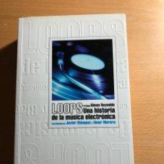 Libros de segunda mano: LOOPS .UNA HISTORIA DE LA MÚSICA ELECTRÓNICA . J. BLÁNQUEZ Y O. MORERA. RESERVOIR BOOKS. Lote 222605648