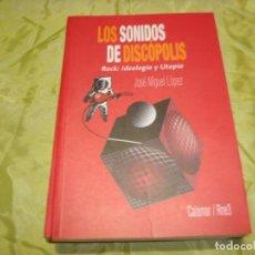 Libros de segunda mano: LOS SONIDOS DE DISCOPOLIS. ROCK : IDEOLOGIA Y UTOPIA. JOSE MIGUEL LOPEZ. CALAMAR/RNE3, 2003. Lote 222699133