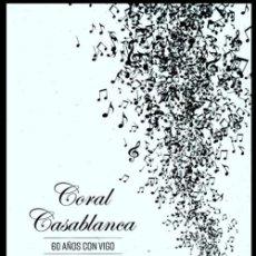 Libros de segunda mano: CORAL CASABLANCA. 60 AÑOS CON VIGO. IGNACIO PEREZ AMOEDO. GALICIA. MUSICA.. Lote 222717188