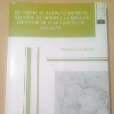 Libros de segunda mano: ALEJANDRO LUIS IGLESIAS, EN TORNO AL BARROCO MUSICAL ESPAÑOL: EL OFICIO Y LA MISA DE DIFUNTOS. Lote 222837146