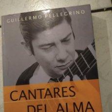 Libros de segunda mano: CANTARES DEL ALMA: UNA BIOGRAFÍA DEFINITIVA DE ALFREDO ZITARROSA. GUILLERMO PELLEGRINO. Lote 222844243