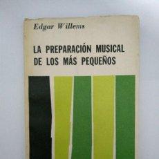 Libros de segunda mano: LA PREPARACIÓN MUSICAL DE LOS MÁS PEQUEÑOS - EDGAR WILLEMS. Lote 222846026