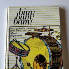 Libros de segunda mano: BIM! BUM! BAM! INSTRUMENTOS MUSICALES PARA HACER EN CASA .- MARIA SIGNORELLI. Lote 222933641
