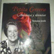 Libros de segunda mano: PEPITA CERVERA : ANÉCDOTAS Y VIVENCIAS JORDÀ, TERESINA. Lote 226349800