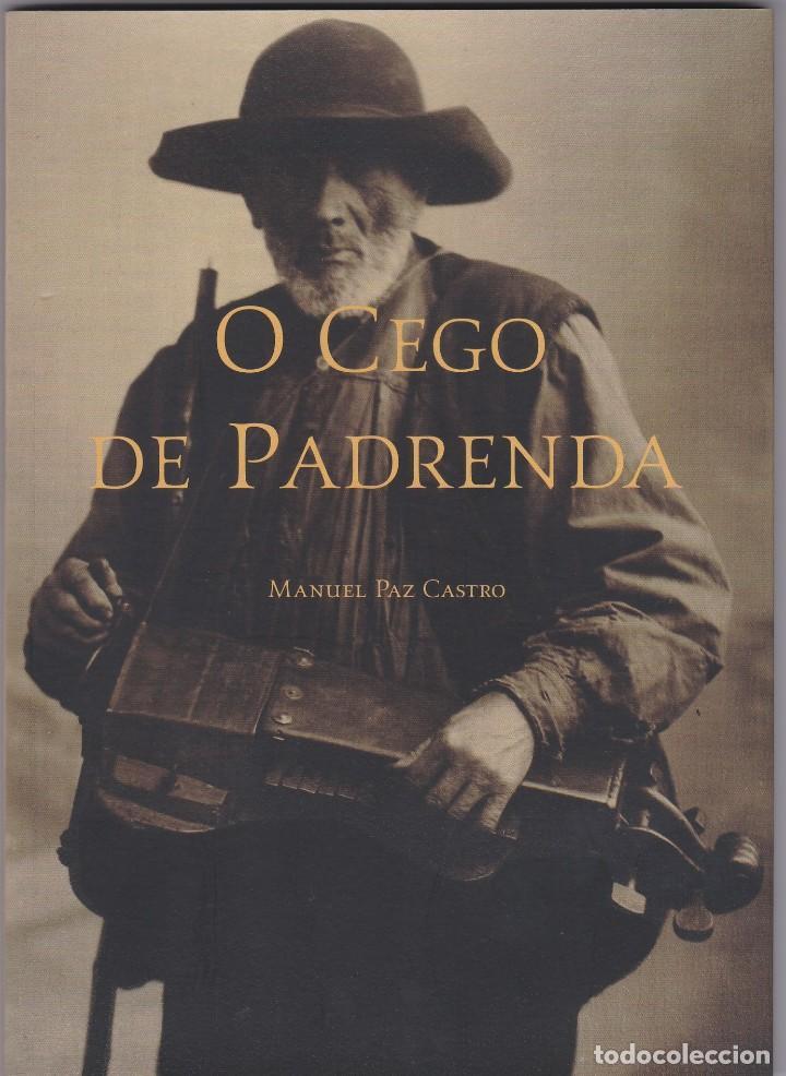 O CEGO DE PADRENDA. MANUEL PAZ CASTRO. DEPUTACION DE PONTEVEDRA, 2013 (Libros de Segunda Mano - Bellas artes, ocio y coleccionismo - Música)