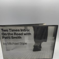 Libros de segunda mano: TWO TIMES INTRO: ON THE ROAD WITH PATTI SMITH BY MICHAEL STIPE. Lote 228464285