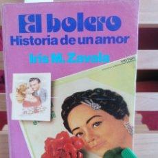 Libros de segunda mano: EL BOLERO. HISTORIA DE UN AMOR. IRIS M. ZAVALA. ALIANZA EDIT. MADRID, 1991.. Lote 229162955