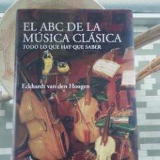 Libros de segunda mano: EL ABC DE LA MÚSICA CLÁSICA TAPAS DURAS POR ACKHARDT VAN DEN HOOGEN. Lote 231192925