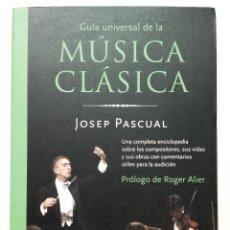 Libros de segunda mano: GUIA UNIVERSAL DE LA MUSICA CLASICA - JOSEP PASCUAL - ED. MA NON TROPPO / ROBINBOOK - 2004. Lote 231243800
