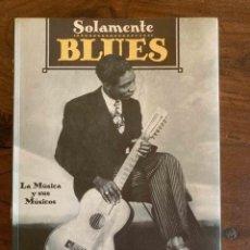 Libros de segunda mano: SOLAMENTE BLUES. LA MÚSICA Y SUS MÚSICOS. LAWRENCE COHN. Lote 232099905