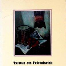 Libros de segunda mano: TXISTUA ETA TXISTULARIAK. EL TXISTU Y LOS TXISTULARIS. JOSE LUIS ANTSORENA MIRANDA.. Lote 234311615