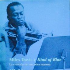 Libros de segunda mano: MILES DAVIS Y KIND OF BLUE. LA CREACIÓN DE UNA OBRA MAESTRA. Lote 233641690
