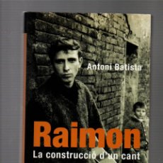 Livros em segunda mão: RAIMON. LA CONSTRUCCIO D'UN CANT. ANTONI BATISTA. LA MAGRANA, 1ª EDICIO 2005. Lote 235791825