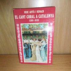 Libros de segunda mano: EL CANT CORAL A CATALUNYA 1891-1979 - PERE ARTIS I BENACH - DISPONGO DE MAS LIBROS. Lote 236097050