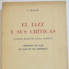 Libros de segunda mano: S. RAICH. EL JAZZ Y SUS CRÍTICAS. IDIOMA: ESPAÑOL, INGLÉS Y FRANCÉS. BARCELONA, 1958. BUEN ESTADO. Lote 236607315