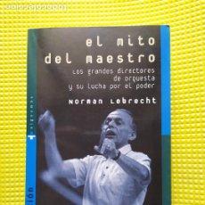 Libros de segunda mano: EL MITO DEL MAESTRO LOS GRANDES DIRECTORES DE ORQUESTA Y SU LUCHA POR EL PODER NORMAN LEBRECHT. Lote 236996270