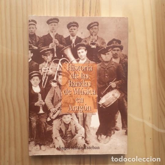 HISTORIA DE LAS BANDAS DE MUSICA EN ARAGON - ANGEL MILLÁN ESTEBAN (Libros de Segunda Mano - Bellas artes, ocio y coleccionismo - Música)