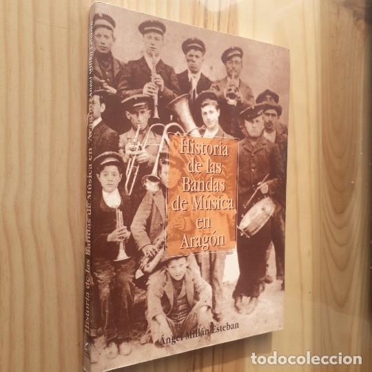 Libros de segunda mano: HISTORIA DE LAS BANDAS DE MUSICA EN ARAGON - ANGEL MILLÁN ESTEBAN - Foto 2 - 237851305