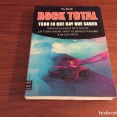 Libros de segunda mano: LIBRO ROCK TOTAL. TODO LO QUE HAY QUE SABER - ROY SHUKER - MA NON TROPPO. Lote 238572115