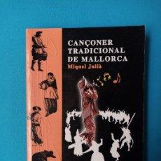 Libros de segunda mano: CANÇONER TRADICIONAL DE MALLORCA. - MIQUEL JULIÀ. Lote 240499070