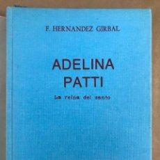 Libros de segunda mano: ADELINA PATTI. LA REINA DEL CANTO. F. HERNÁNDEZ GIRBAL.. Lote 241789860