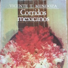 Libros de segunda mano: CORRIDOS MEXICANOS. - MENDOZA, VICENTE T.. Lote 244020380