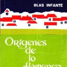Libros de segunda mano: ORÍGENES DE LO FLAMENCO Y SECRETO DEL CANTE JONDO, INFANTE, BLAS, FL-304. Lote 244402010