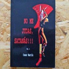Libros de segunda mano: NO ME JUDAS, SATANÁS!!! VOL. 1 CÉSAR MARTÍN. Lote 246556860
