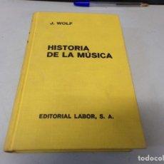 Libros de segunda mano: HISTORIA DE LA MÚSICA - J WOLF - EDITORIAL LABOR - 1965. Lote 253152500