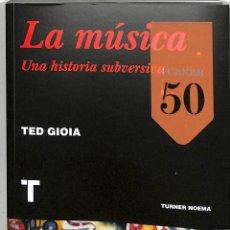Libros de segunda mano: LA MÚSICA UNA HISTORIA SUBVERSIVA - TED GIOIA - TURNER PUBLICACIONES - NOEMA. Lote 255378205