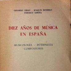 Libros de segunda mano: GERARDO DIEGO, JOAQUÍN RODRIGO, SOPEÑA. DIEZ AÑOS DE MÚSICA EN ESPAÑA. 1949.. Lote 255388545