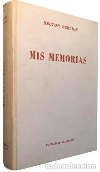 HÉCTOR BERLIOZ : MIS MEMORIAS. (BUENOS AIRES, 1945. 1ª ED. 461 PÁGINAS. MÚSICA (Libros de Segunda Mano - Bellas artes, ocio y coleccionismo - Música)