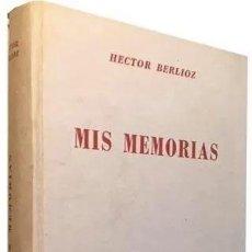 Libros de segunda mano: HÉCTOR BERLIOZ : MIS MEMORIAS. (BUENOS AIRES, 1945. 1ª ED. 461 PÁGINAS. MÚSICA. Lote 255525725