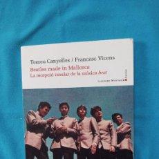 Libros de segunda mano: BEATLES MADE IN MALLORCA..... - TOMEU CANYELLES - FRANCESC VICENS. Lote 260369490