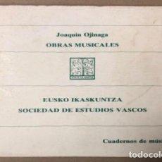 Libros de segunda mano: OBRAS MUSICALES DE JOAQUÍN OJINAGA. RECOGIDAS Y PUBLICADAS POR JOSÉ LÓPEZ-CALO. ED. EUSKO IKASKUNTZA. Lote 155083386