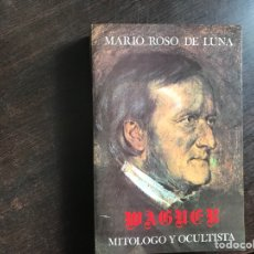 Libros de segunda mano: WAGNER MITÓLOGO Y OCULTISTA. MARIO ROSO DE LUNA. Lote 262748335